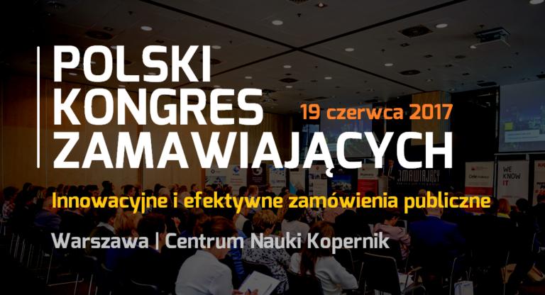 """Innowacyjne i efektywne zamówienia publiczne – """"Polski Kongres Zamawiających"""" pod patronatem PZPB"""
